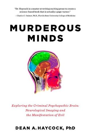 Murderous Minds Exploring the Criminal Psychopathic Brain: Neurological Imaging and the Manifestation of Evil